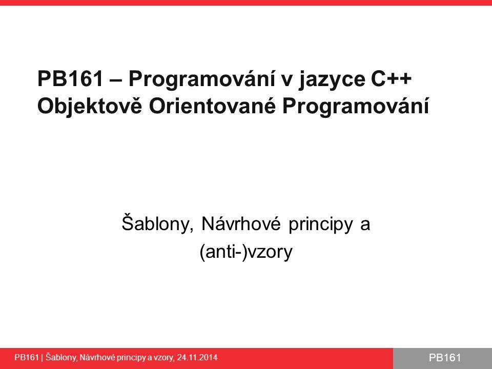 PB161 DIP - The Dependency Inversion Je výsledkem kombinace OCP a LSP Třída by měla být závislá na třídách s obdobnou nebo větší úrovní abstrakce ●pokud obecná třída závisí na specializované třídě, je obtížné ji použít pro jiný účel ●abstrakce by neměla záviset na detailech, ale naopak Dosahuje se využitím rozhraní ●v C++ čistě abstraktními třídami PB161 | Šablony, Návrhové principy a vzory, 24.11.2014 42
