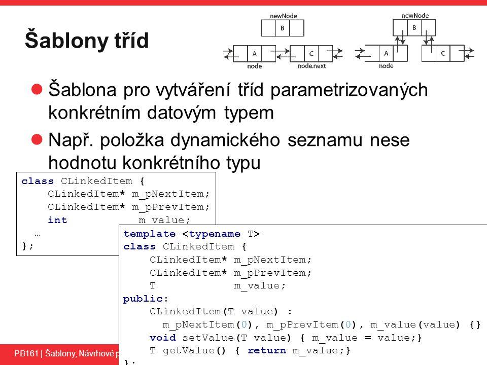 PB161 Šablony tříd Šablona pro vytváření tříd parametrizovaných konkrétním datovým typem Např.