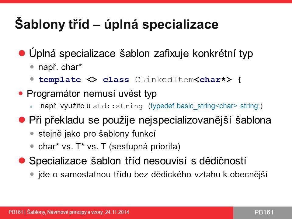 PB161 Šablony tříd – úplná specializace Úplná specializace šablon zafixuje konkrétní typ např.