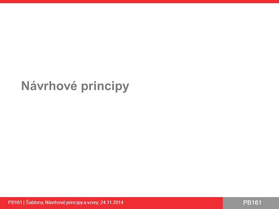 PB161 Návrhové principy PB161 | Šablony, Návrhové principy a vzory, 24.11.2014 23