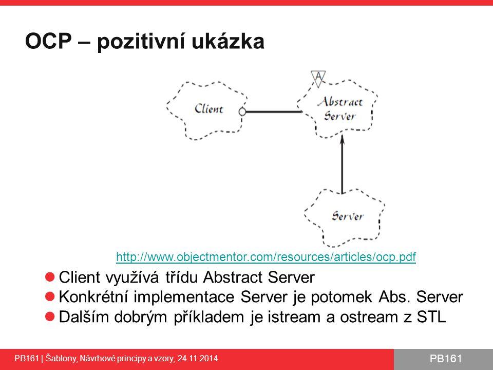 PB161 OCP – pozitivní ukázka PB161 | Šablony, Návrhové principy a vzory, 24.11.2014 Client využívá třídu Abstract Server Konkrétní implementace Server je potomek Abs.