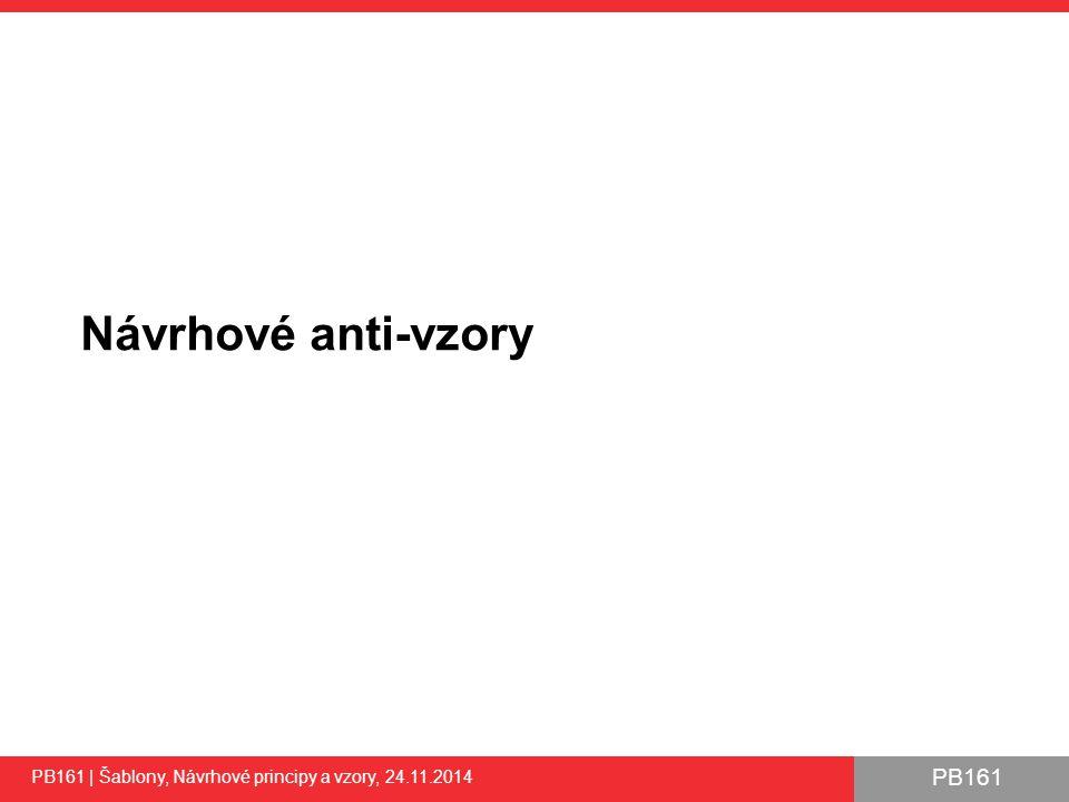 PB161 Návrhové anti-vzory PB161 | Šablony, Návrhové principy a vzory, 24.11.2014 55