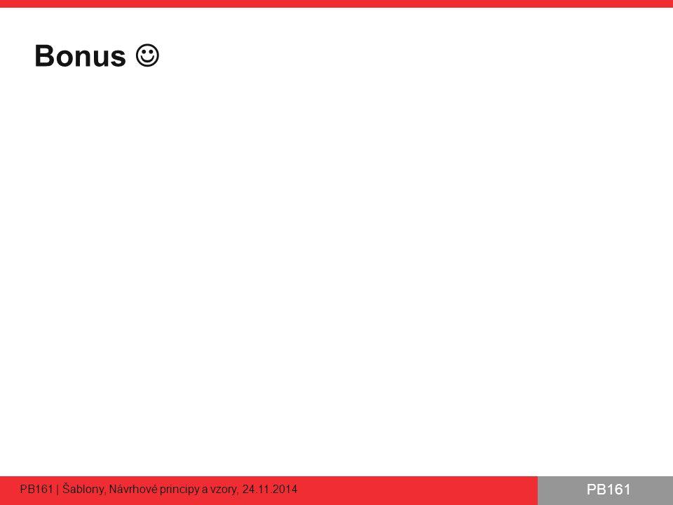 PB161 Bonus PB161 | Šablony, Návrhové principy a vzory, 24.11.2014 60