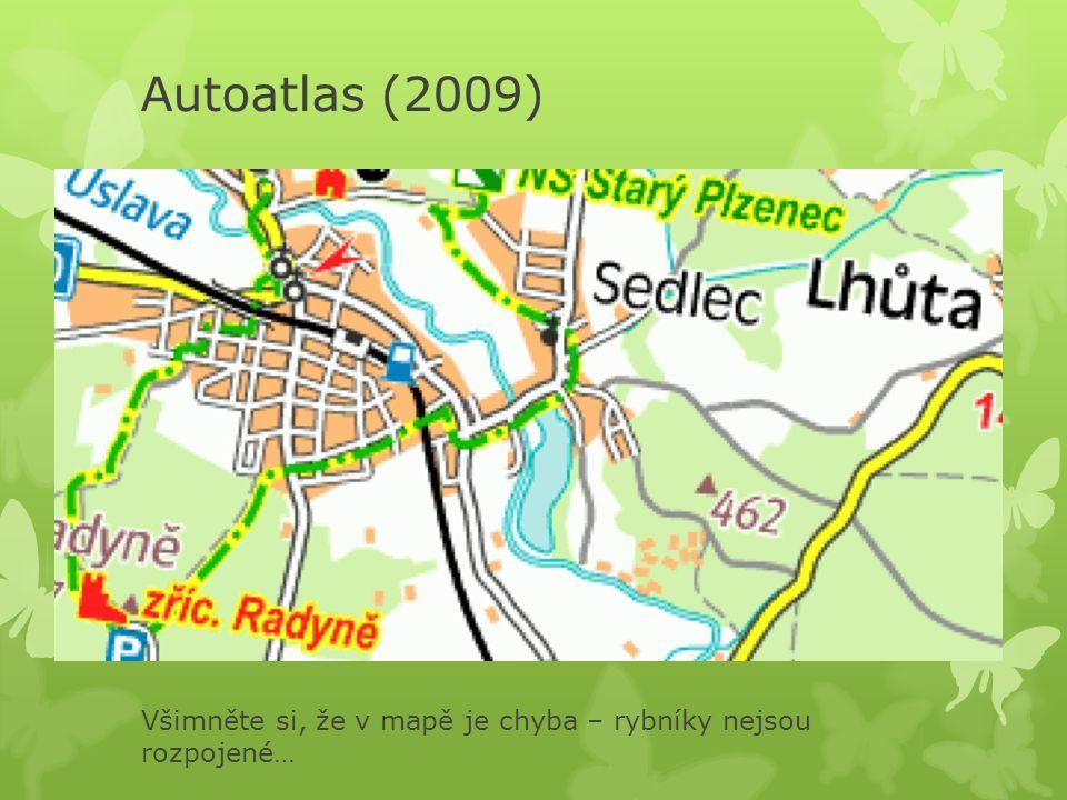 Autoatlas (2009) Všimněte si, že v mapě je chyba – rybníky nejsou rozpojené…