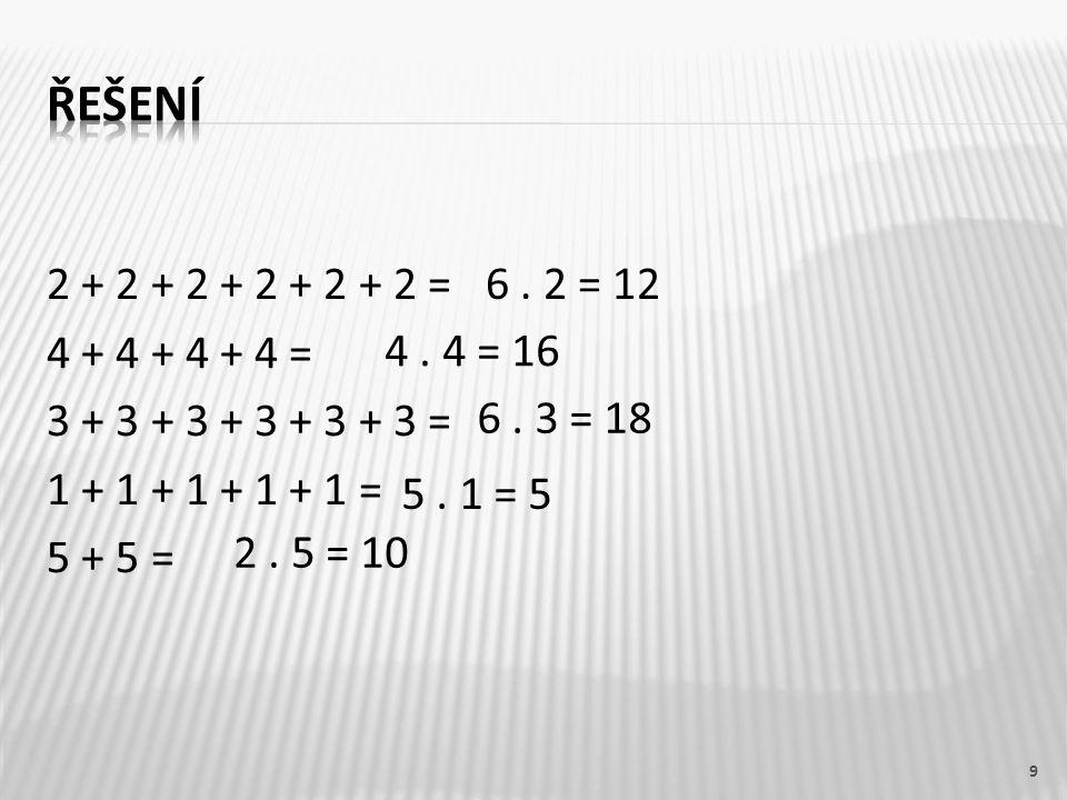2 + 2 + 2 + 2 + 2 + 2 = 4 + 4 + 4 + 4 = 3 + 3 + 3 + 3 + 3 + 3 = 1 + 1 + 1 + 1 + 1 = 5 + 5 = 9 6.