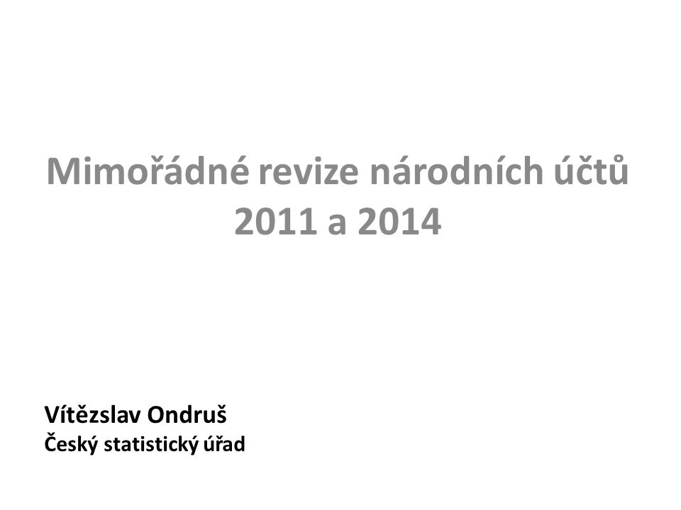 Vítězslav Ondruš Český statistický úřad Mimořádné revize národních účtů 2011 a 2014