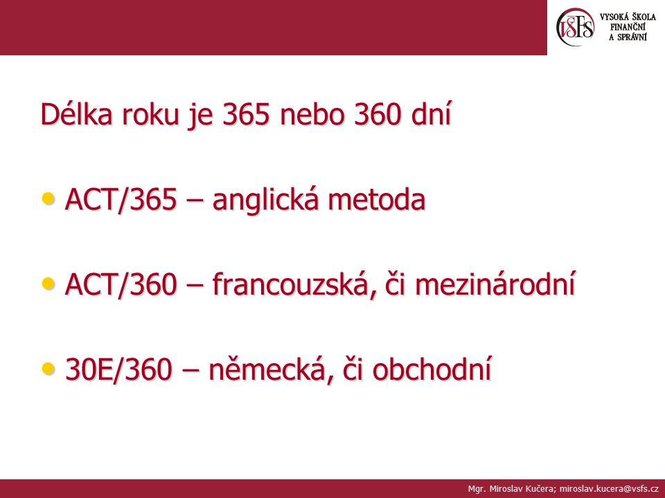 Délka roku je 365 nebo 360 dní ACT/365 – anglická metoda ACT/365 – anglická metoda ACT/360 – francouzská, či mezinárodní ACT/360 – francouzská, či mez