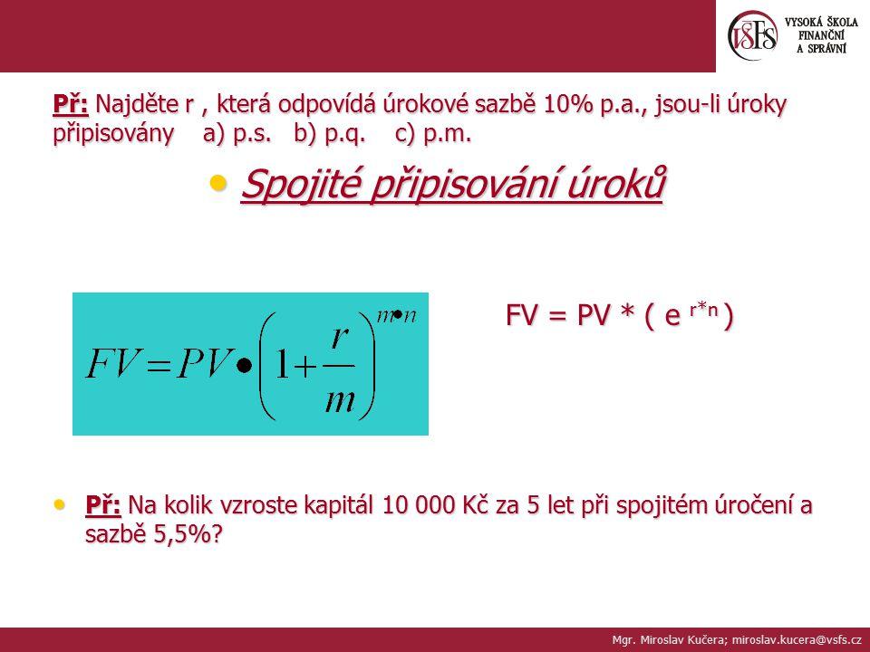 Spojité připisování úroků Spojité připisování úroků FV = PV * ( e r*n ) FV = PV * ( e r*n ) Př: Na kolik vzroste kapitál 10 000 Kč za 5 let při spojit