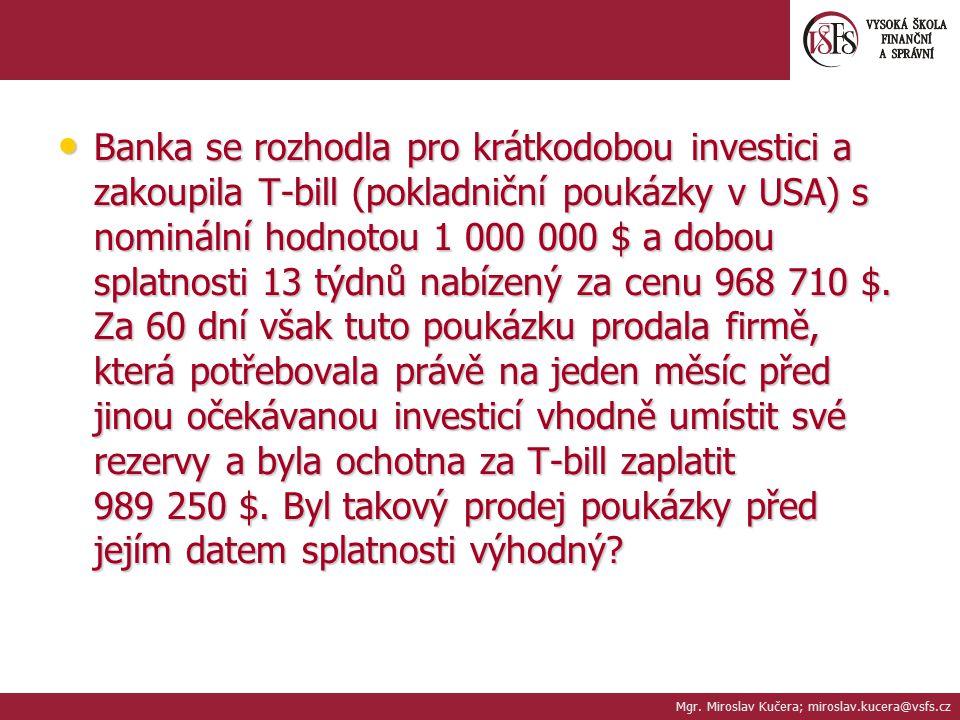 Banka se rozhodla pro krátkodobou investici a zakoupila T-bill (pokladniční poukázky v USA) s nominální hodnotou 1 000 000 $ a dobou splatnosti 13 týd