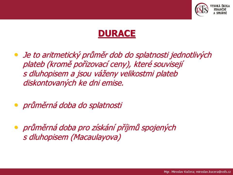DURACE Je to aritmetický průměr dob do splatnosti jednotlivých plateb (kromě pořizovací ceny), které souvisejí s dluhopisem a jsou váženy velikostmi p