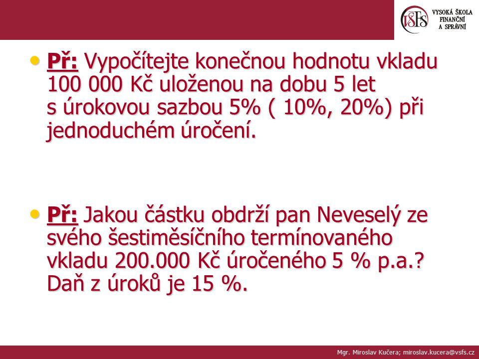 Př: Vypočítejte konečnou hodnotu vkladu 100 000 Kč uloženou na dobu 5 let s úrokovou sazbou 5% ( 10%, 20%) při jednoduchém úročení. Př: Vypočítejte ko