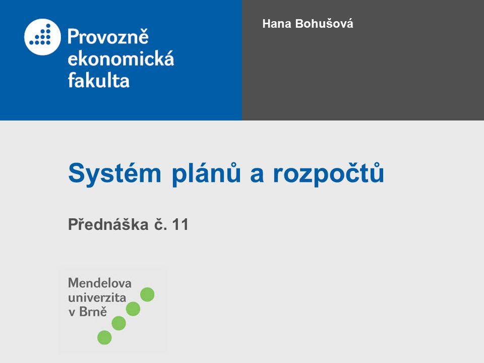 Systém plánů a rozpočtů Přednáška č. 11 Hana Bohušová