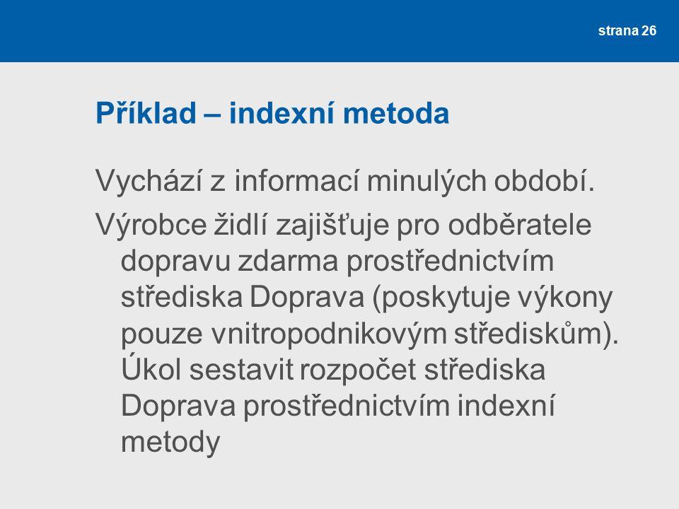 Příklad – indexní metoda Vychází z informací minulých období. Výrobce židlí zajišťuje pro odběratele dopravu zdarma prostřednictvím střediska Doprava