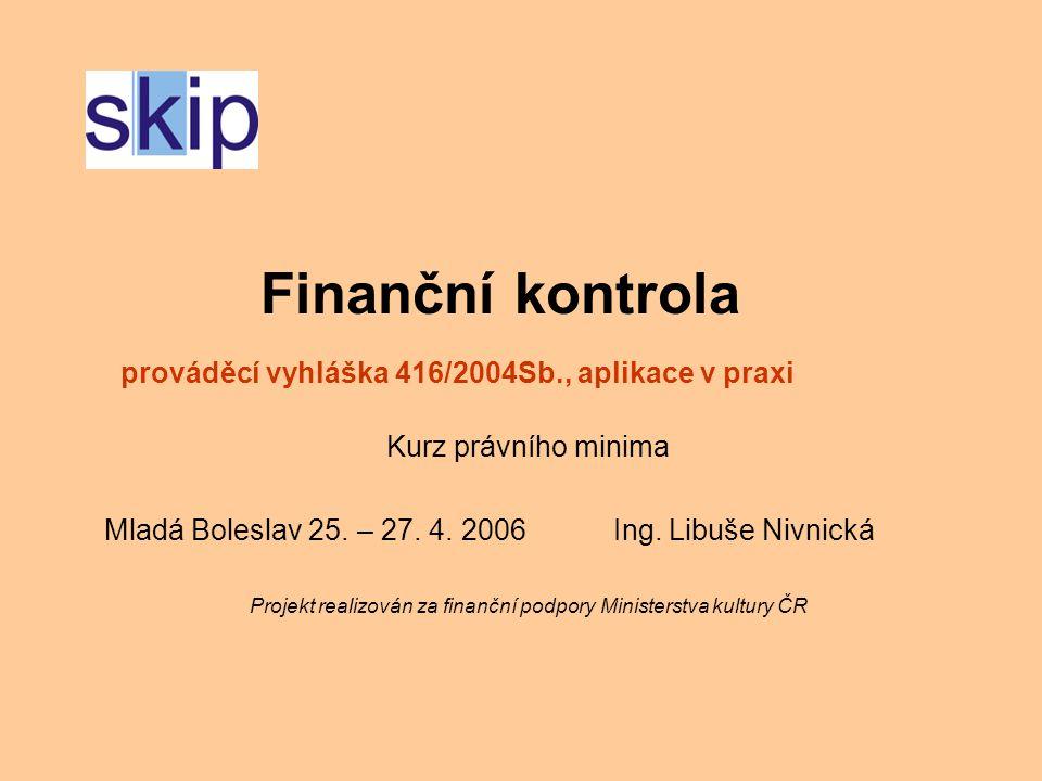 Finanční kontrola prováděcí vyhláška 416/2004Sb., aplikace v praxi Kurz právního minima Mladá Boleslav 25.