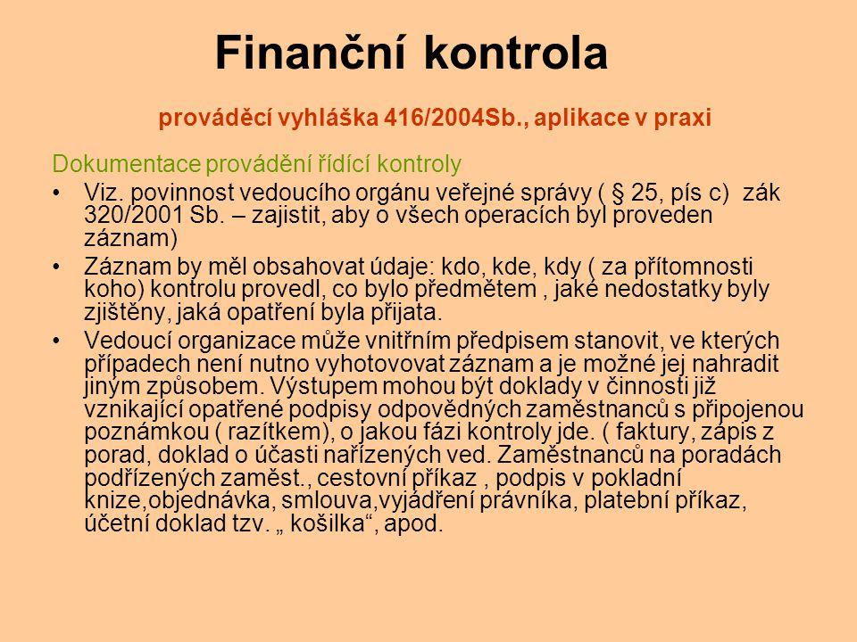 Finanční kontrola prováděcí vyhláška 416/2004Sb., aplikace v praxi Dokumentace provádění řídící kontroly Viz.