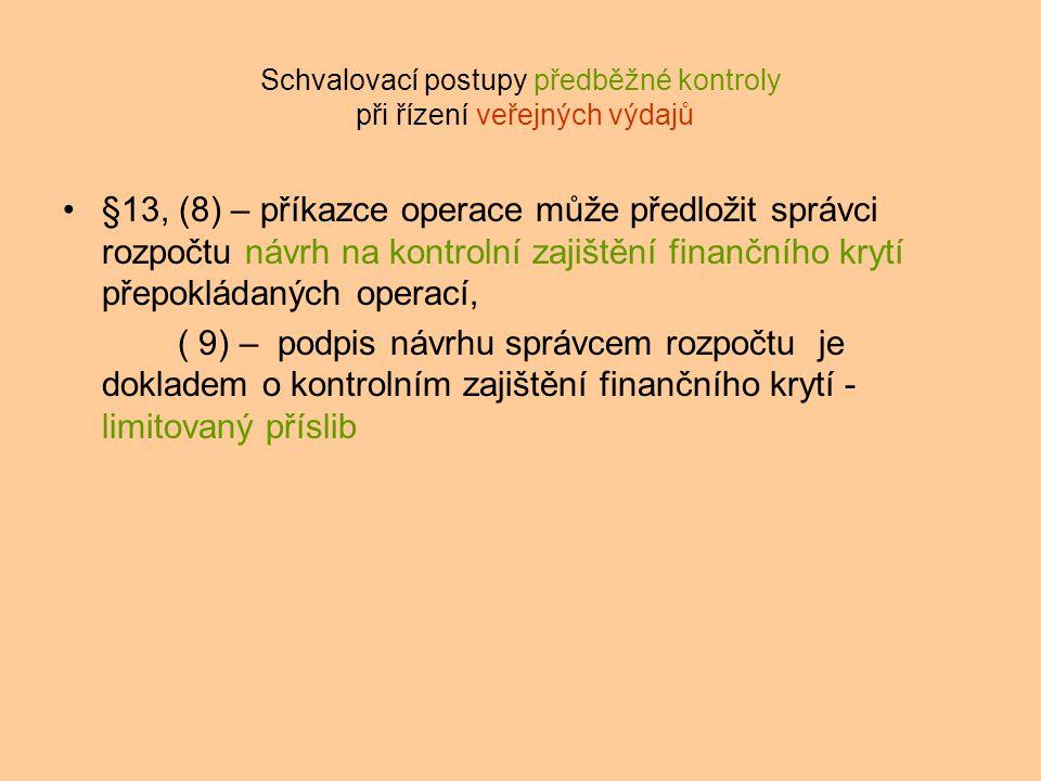 Schvalovací postupy předběžné kontroly při řízení veřejných výdajů §13, (8) – příkazce operace může předložit správci rozpočtu návrh na kontrolní zajištění finančního krytí přepokládaných operací, ( 9) – podpis návrhu správcem rozpočtu je dokladem o kontrolním zajištění finančního krytí - limitovaný příslib