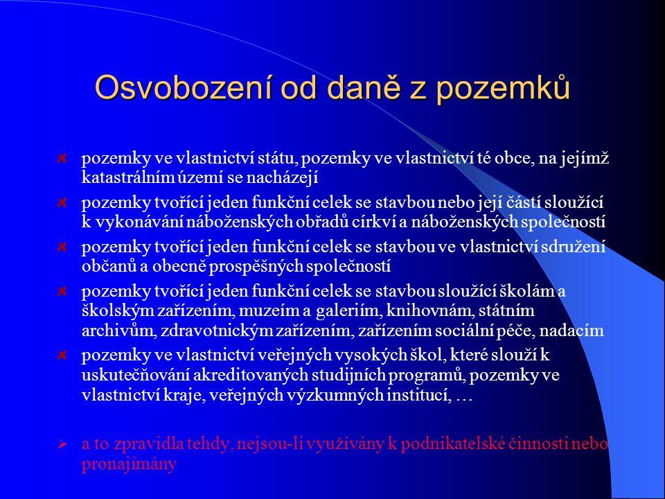 Daň z pozemků  poplatníkem daně je vlastník pozemku, příp.nájemce či osoba s právem trvalého užívání  předmětem daně jsou pozemky na území české rep