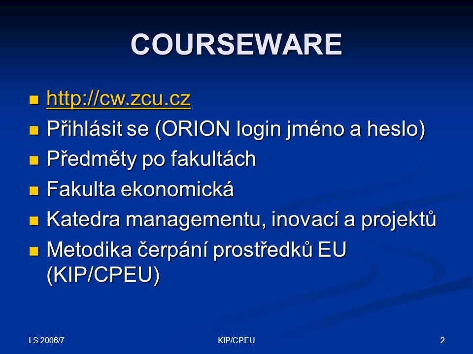 LS 2006/7 2KIP/CPEU COURSEWARE http://cw.zcu.cz http://cw.zcu.cz http://cw.zcu.cz Přihlásit se (ORION login jméno a heslo) Přihlásit se (ORION login j