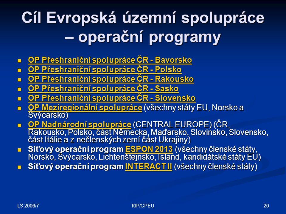 LS 2006/7 20KIP/CPEU Cíl Evropská územní spolupráce – operační programy OP Přeshraniční spolupráce ČR - Bavorsko OP Přeshraniční spolupráce ČR - Bavor