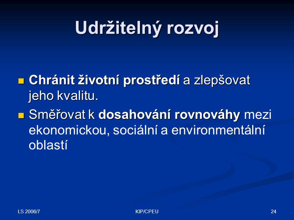 LS 2006/7 24KIP/CPEU Udržitelný rozvoj Chránit životní prostředí a zlepšovat jeho kvalitu. Chránit životní prostředí a zlepšovat jeho kvalitu. Směřova