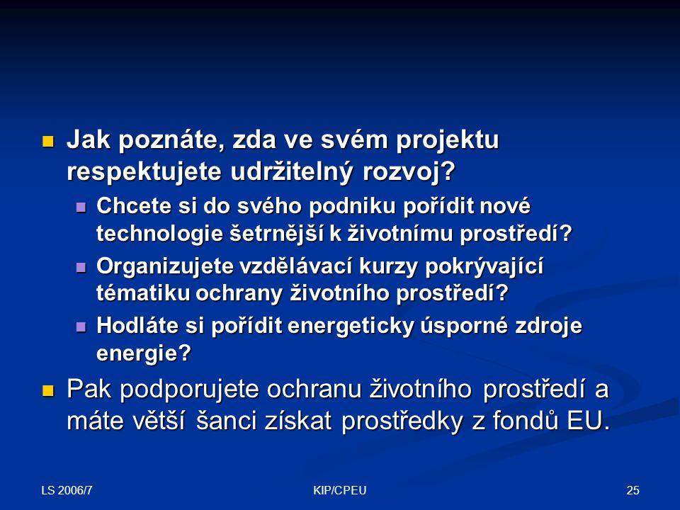 LS 2006/7 25KIP/CPEU Jak poznáte, zda ve svém projektu respektujete udržitelný rozvoj.