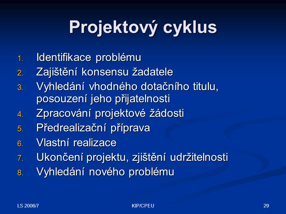 LS 2006/7 29KIP/CPEU Projektový cyklus 1. Identifikace problému 2.