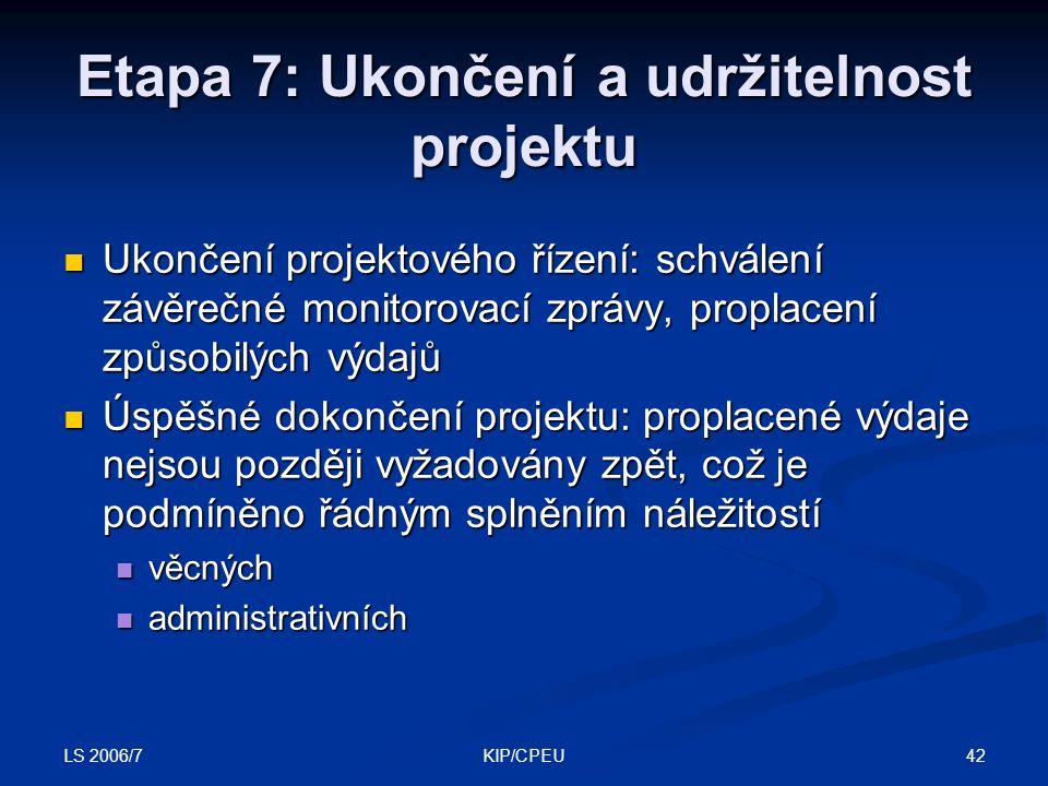 LS 2006/7 42KIP/CPEU Etapa 7: Ukončení a udržitelnost projektu Ukončení projektového řízení: schválení závěrečné monitorovací zprávy, proplacení způso
