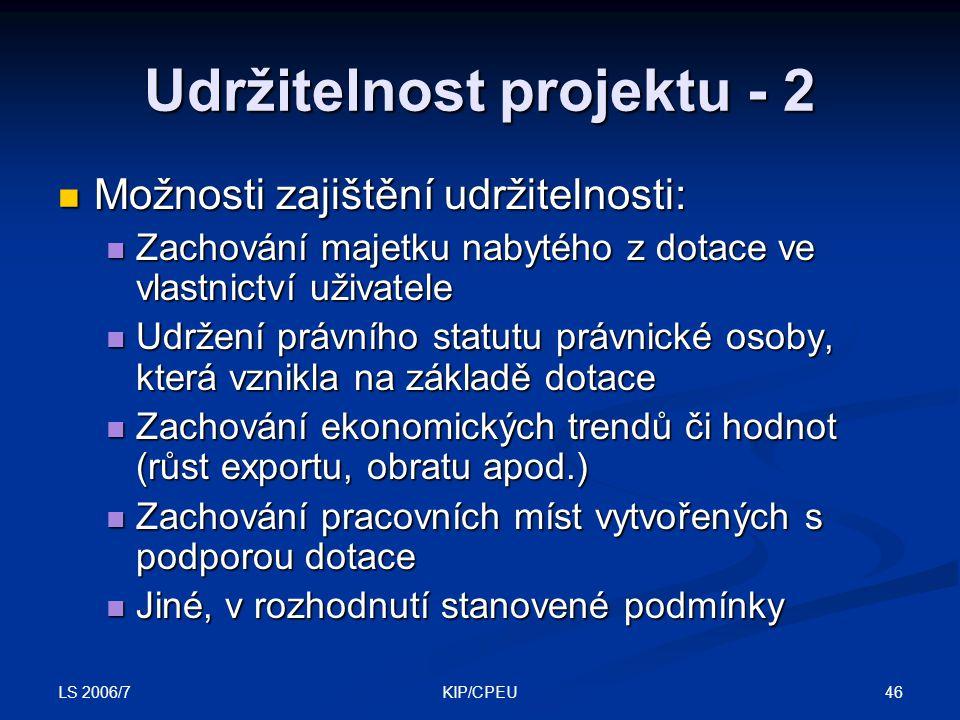 LS 2006/7 46KIP/CPEU Udržitelnost projektu - 2 Možnosti zajištění udržitelnosti: Možnosti zajištění udržitelnosti: Zachování majetku nabytého z dotace