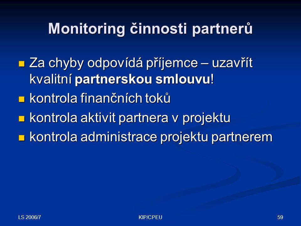 LS 2006/7 59KIP/CPEU Monitoring činnosti partnerů Za chyby odpovídá příjemce – uzavřít kvalitní partnerskou smlouvu! Za chyby odpovídá příjemce – uzav