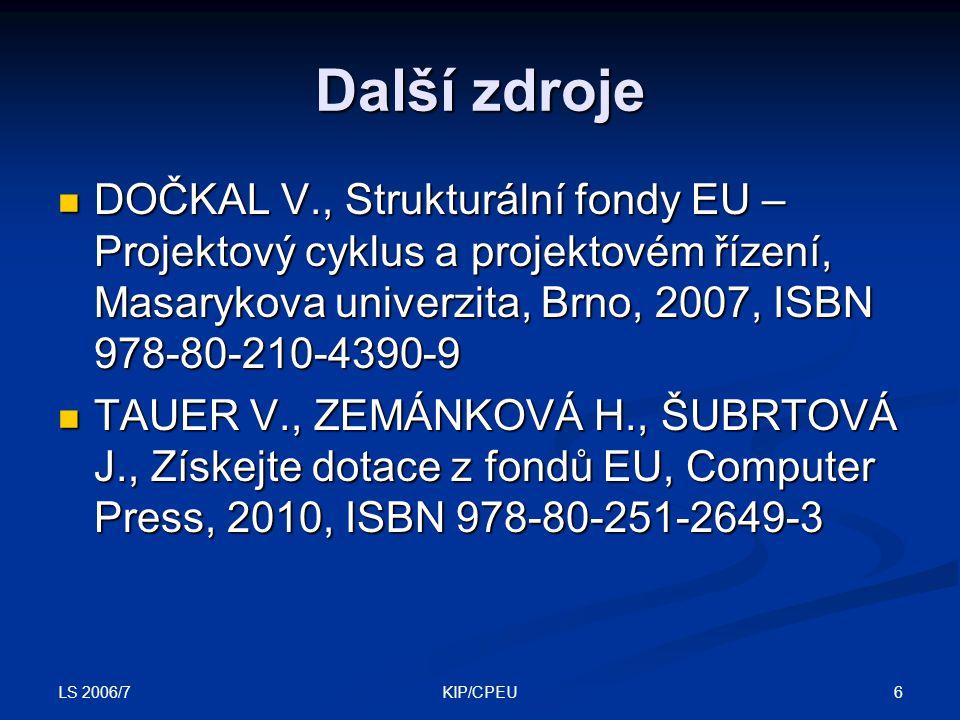 LS 2006/7 6KIP/CPEU Další zdroje DOČKAL V., Strukturální fondy EU – Projektový cyklus a projektovém řízení, Masarykova univerzita, Brno, 2007, ISBN 97