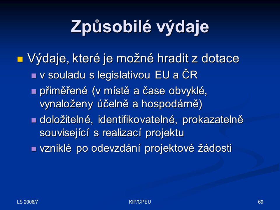 LS 2006/7 69KIP/CPEU Způsobilé výdaje Výdaje, které je možné hradit z dotace Výdaje, které je možné hradit z dotace v souladu s legislativou EU a ČR v