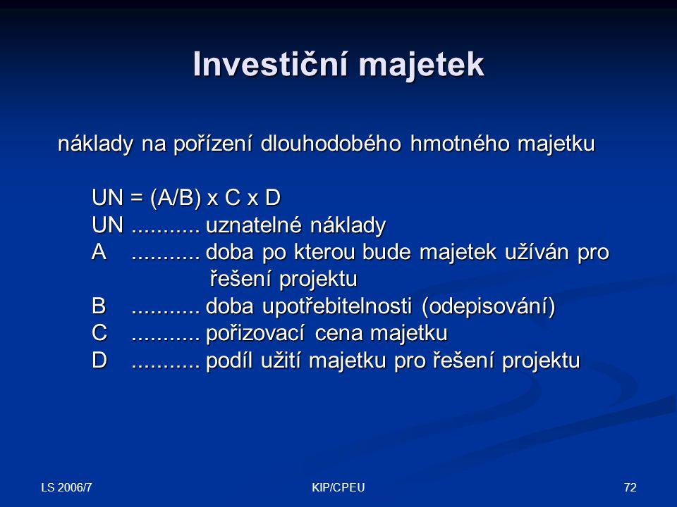 LS 2006/7 72KIP/CPEU Investiční majetek náklady na pořízení dlouhodobého hmotného majetku UN = (A/B) x C x D UN........... uznatelné náklady A........