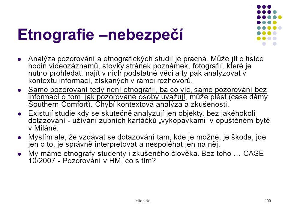 slide No.99 Etnografie – móda, ale … Vedle nárůstu pozorování do marketingu vstoupila etnografie, která v něm používána nebyla, snad s výjimkou britsk