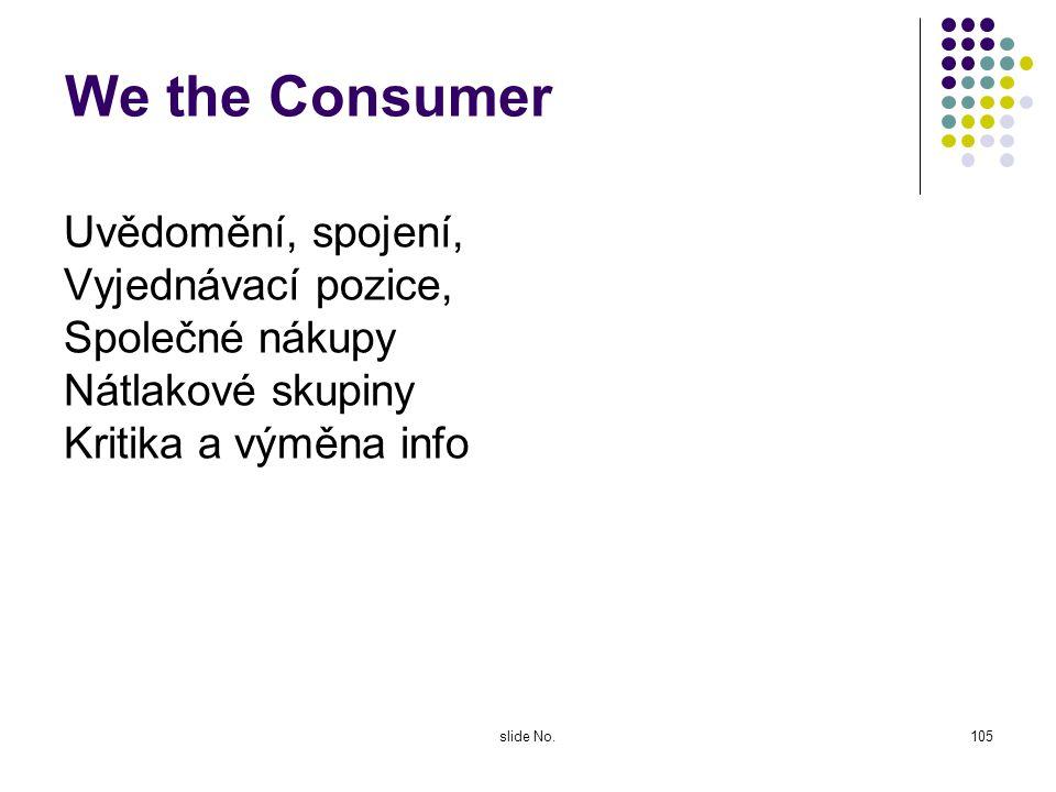 slide No.104 Word of Mouth Výzkum to musí sledovat – na internetu, se dá měřit vcelku dobře (Buzzmetrics a další metody), horší už je to u mezilidské