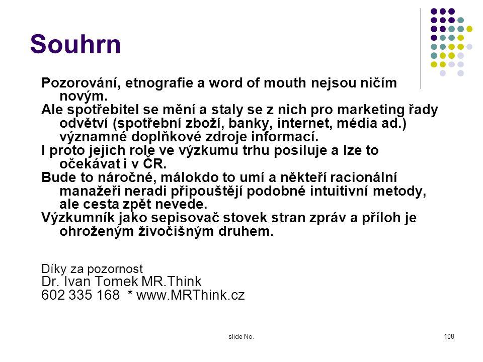 slide No.107 Další změny výzkumu integrace s mktg ČSOB Pojišťovna, po úspěšném prvním reklamním spotu s bobrem vyvíjí s Mac Cann Ericsson další. Na Fo