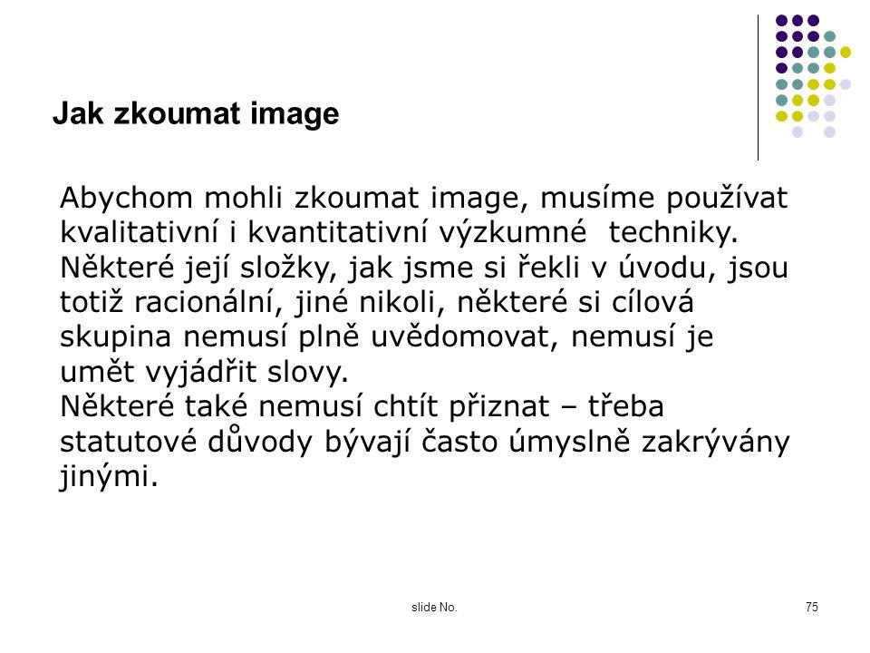 slide No.74 Změna image Image firmy / výrobku se liší se u různých cílových skupin. Image také není zcela stabilní, mění se se změnou komunikace firmy