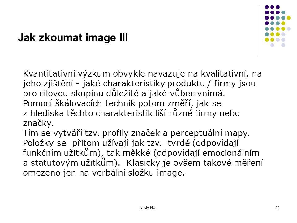 slide No.76 Jak zkoumat image II Tradiční přístupy většinou pracují s izolovanými, nebo jen na sebe navazujícími kvalitativními i kvantitativními výzk
