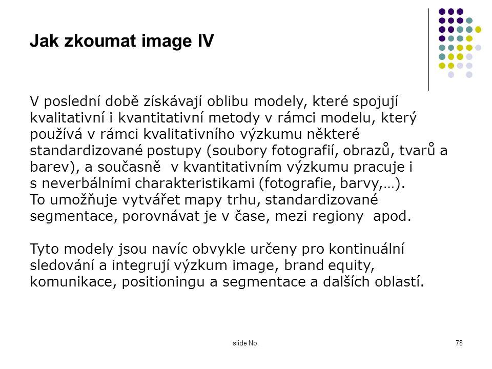 slide No.77 Jak zkoumat image III Kvantitativní výzkum obvykle navazuje na kvalitativní, na jeho zjištění - jaké charakteristiky produktu / firmy jsou