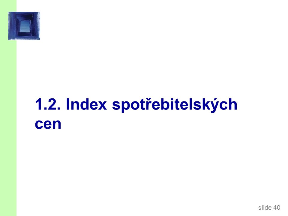 slide 40 1.2. Index spotřebitelských cen