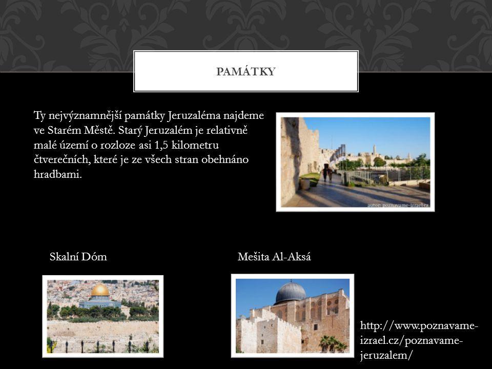 PAMÁTKY Ty nejvýznamnější památky Jeruzaléma najdeme ve Starém Městě. Starý Jeruzalém je relativně malé území o rozloze asi 1,5 kilometru čtverečních,