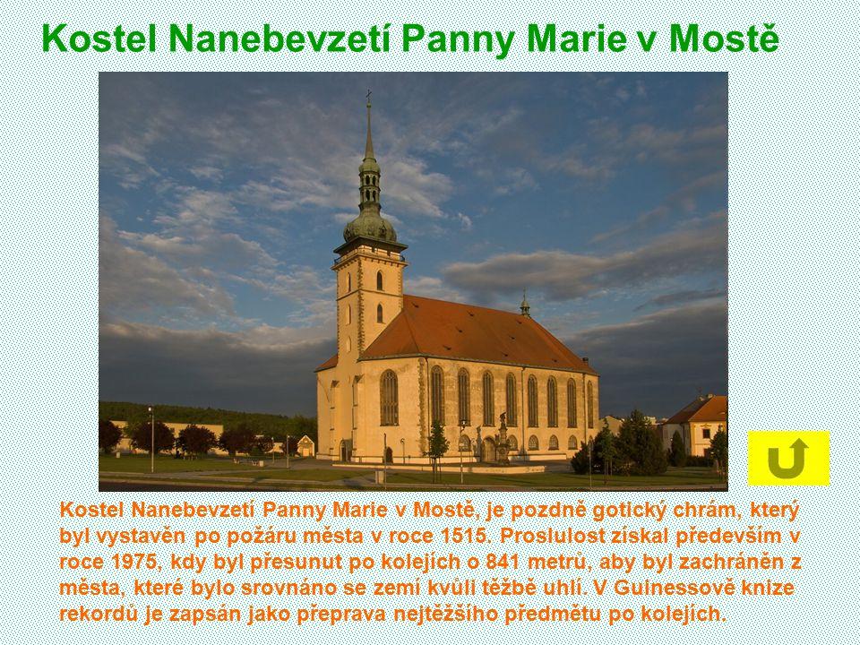 Kostel Nanebevzetí Panny Marie v Mostě Kostel Nanebevzetí Panny Marie v Mostě, je pozdně gotický chrám, který byl vystavěn po požáru města v roce 1515