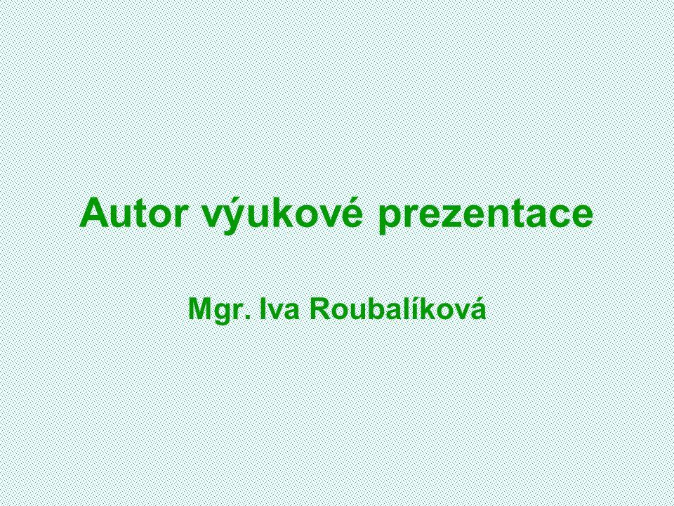 Autor výukové prezentace Mgr. Iva Roubalíková