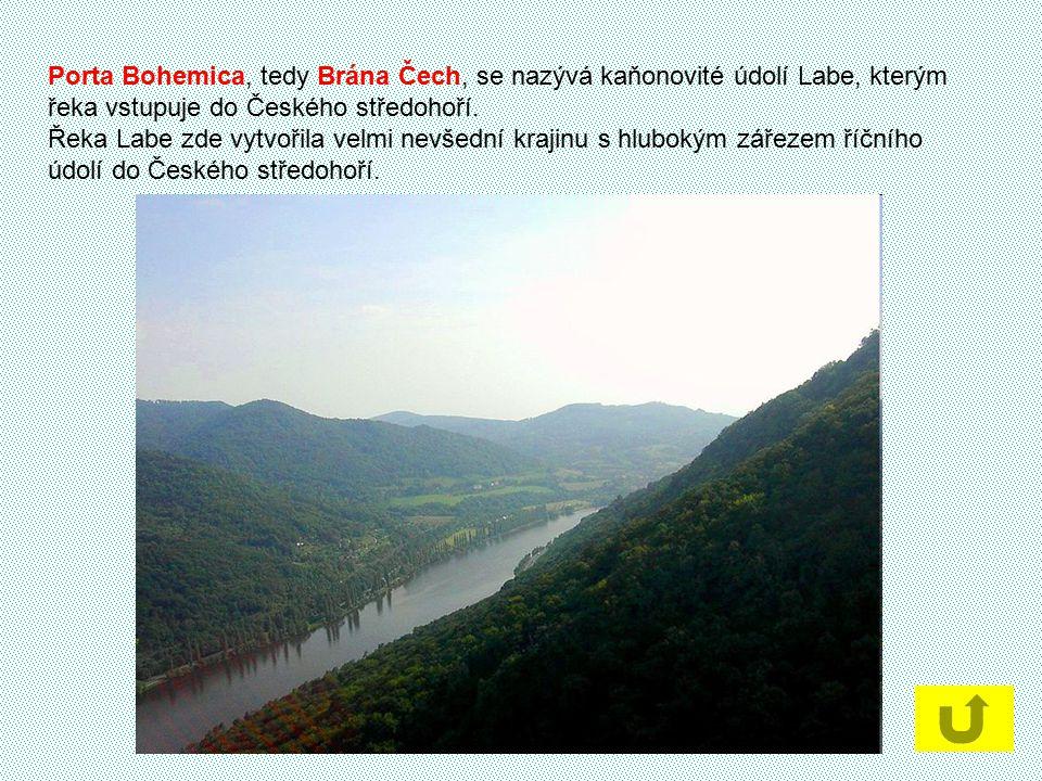 Porta Bohemica, tedy Brána Čech, se nazývá kaňonovité údolí Labe, kterým řeka vstupuje do Českého středohoří.