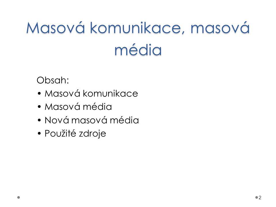 Masová komunikace, masová média Obsah: Masová komunikace Masová média Nová masová média Použité zdroje 2