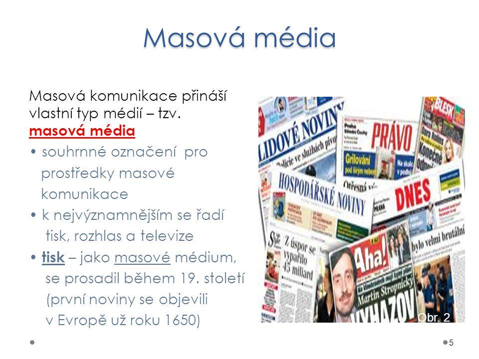 Masová média Masová komunikace přináší vlastní typ médií – tzv. masová média souhrnné označení pro prostředky masové komunikace k nejvýznamnějším se ř