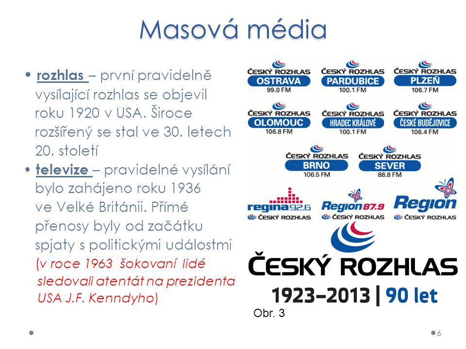 Masová média 6 rozhlas – první pravidelně vysílající rozhlas se objevil roku 1920 v USA. Široce rozšířený se stal ve 30. letech 20. století televize –