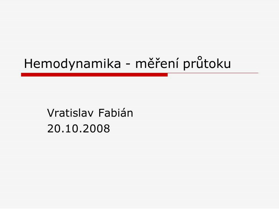 Hemodynamika - měření průtoku Vratislav Fabián 20.10.2008