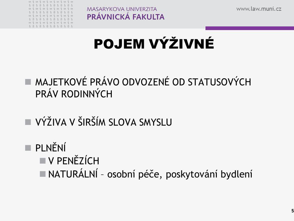 www.law.muni.cz ÚČEL VÝŽIVNÉHO ZABEZPEČOVÁNÍ A ÚHRADA VŠECH ODŮVODNĚNÝCH POTŘEB OPRÁVĚNÉHO  ROZSAH: VIZ JEDNOTLIVÉ DRUHY VÝŽIVNÉHO 6
