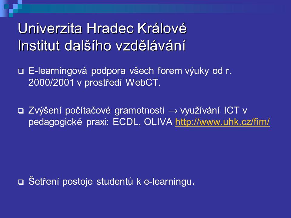 Univerzita Hradec Králové Institut dalšího vzdělávání  E-learningová podpora všech forem výuky od r. 2000/2001 v prostředí WebCT.  Zvýšení počítačov