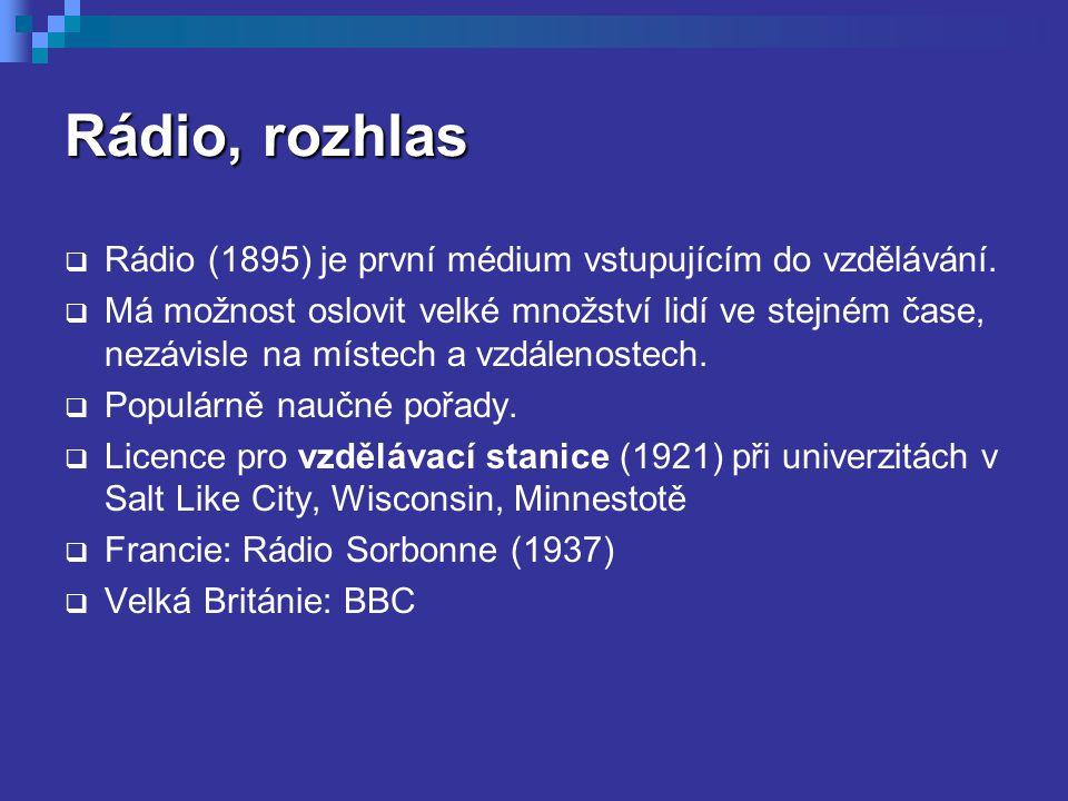 Rádio, rozhlas  Rádio (1895) je první médium vstupujícím do vzdělávání.  Má možnost oslovit velké množství lidí ve stejném čase, nezávisle na místec